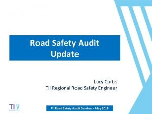 Road Safety Audit Update Lucy Curtis TII Regional