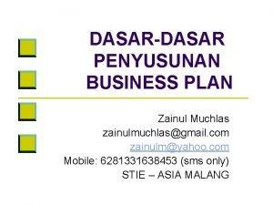 DASARDASAR PENYUSUNAN BUSINESS PLAN Zainul Muchlas zainulmuchlasgmail com
