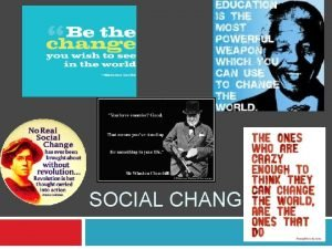 SOCIAL CHANGE Social Change Alterations in various aspects