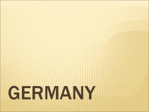 GERMANY INTRODUCTION Germany is a country in WestCentral