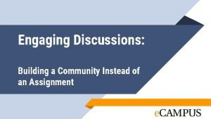 Engaging Discussions Building a Community Instead of an