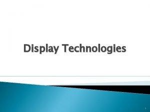 Display Technologies 1 Types of video display Cathode