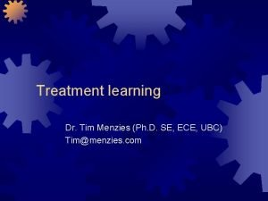 Treatment learning Dr Tim Menzies Ph D SE