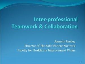 Interprofessional Teamwork Collaboration Annette Bartley Director of The