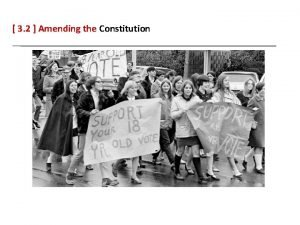 3 2 Amending the Constitution 3 2 Amending