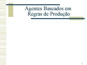 Agentes Baseados em Regras de Produo 1 Agentes