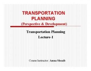 TRANSPORTATION PLANNING Perspective Development Transportation Planning Lecture1 Course