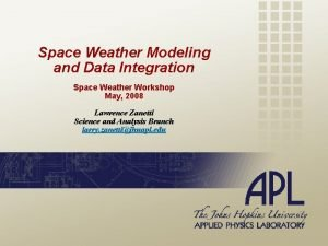 Space Weather Modeling and Data Integration Space Weather