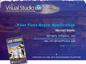 Your First Azure Application Michael Stiefel Reliable Software