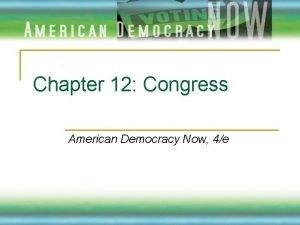 Chapter 12 Congress American Democracy Now 4e Congress