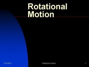 Rotational Motion 2212021 Rotational motion 1 Frame of
