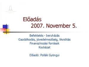 Elads 2007 November 5 Befektets beruhzs Gazdlkods jvedelmezsg