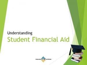 Understanding Student Financial Aid Workshop Agenda The financial