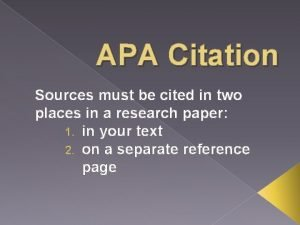 APA Citation Sources must be cited in two