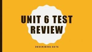 UNIT 6 TEST REVIEW DESCRIBING DATA MR PERK