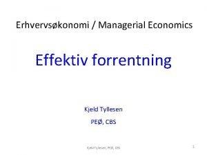 Erhvervskonomi Managerial Economics Effektiv forrentning Kjeld Tyllesen PE