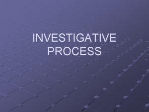 INVESTIGATIVE PROCESS DETAILS ARE LACKING REGARDING THE PROCESS
