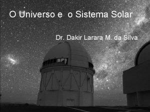 O Universo e o Sistema Solar Dr Dakir