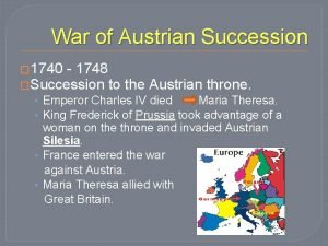 War of Austrian Succession 1740 1748 Succession to
