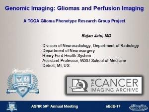 Genomic Imaging Gliomas and Perfusion Imaging A TCGA