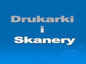 Drukarki Drukarka jest jednym z najpopularniejszych urzdze peryferyjnych