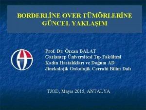 BORDERLNE OVER TMRLERNE GNCEL YAKLAIM Prof Dr zcan