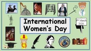 International Womens Day 8 th March 2020 Womens
