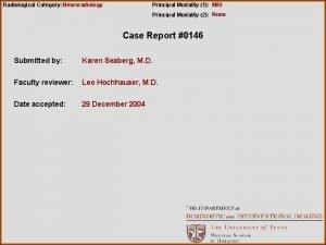 Radiological Category Neuroradiology Principal Modality 1 MRI Principal