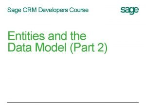 Sage CRM Developers Course Entities and the Data
