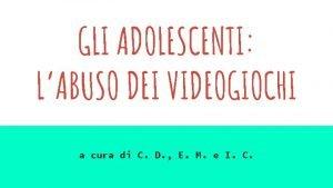 GLI ADOLESCENTI LABUSO DEI VIDEOGIOCHI a cura di