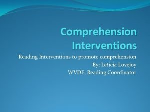 Comprehension Interventions Reading Interventions to promote comprehension By