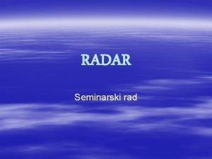 RADAR Seminarski rad PREGLED Radar je sustav koji