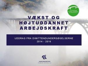 VKST OG HJTUDDANNET ARBEJDSKRAFT UDDRAG FRA DIMITTENDUNDERSGELSERNE 2014
