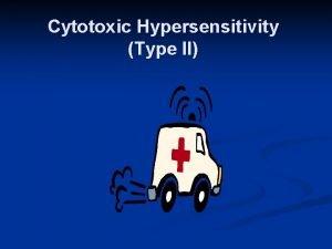 Cytotoxic Hypersensitivity Type II Type II Cytotoxic hypersensitivity