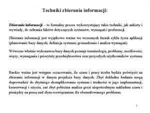 Techniki zbierania informacji Zbieranie informacji to formalny proces