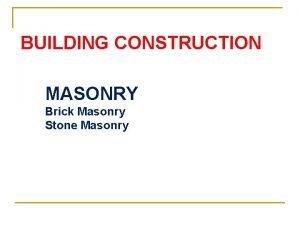 BUILDING CONSTRUCTION MASONRY Brick Masonry Stone Masonry BRICK