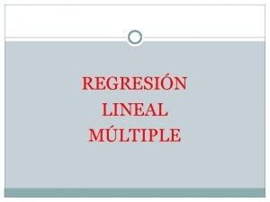 REGRESIN LINEAL MLTIPLE REGRESIN LINEAL MLTIPLE La regresin