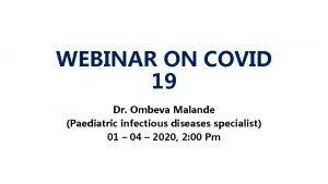 WEBINAR ON COVID 19 Dr Ombeva Malande Paediatric