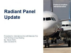 Federal Aviation Administration Radiant Panel Update Presented to