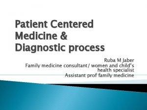 Patient Centered Medicine Diagnostic process Ruba M Jaber