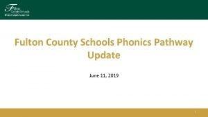Fulton County Schools Phonics Pathway Update June 11