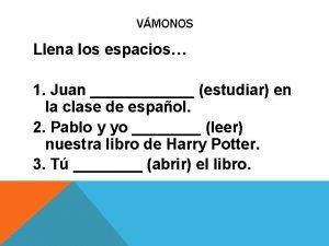 VMONOS Llena los espacios 1 Juan estudiar en