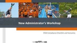 New Administrators Workshop IHSA Compliance Checklist and Scenarios
