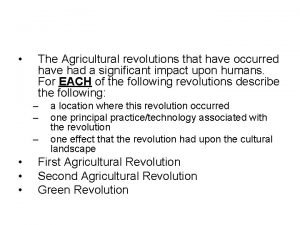 The Agricultural revolutions that have occurred have had