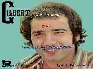 F comme femme gilbert Uma produo IVOFLORIPA Imagens