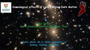 Cosmological effects of Late Forming Dark Matter Abir