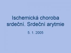 Ischemick choroba srden Srden arytmie 5 1 2005