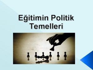 Eitimin Politik Temelleri Politika ile ilgili temel kavramlar