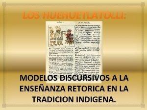 LOS HUEHUETLATOLLI MODELOS DISCURSIVOS A LA ENSEANZA RETORICA