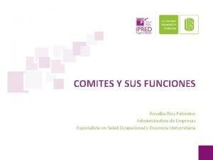 COMITES Y SUS FUNCIONES Rosalba Rios Palomino Administradora